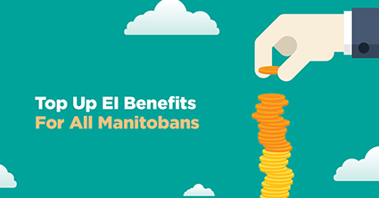 Top-up EI Benefits for all Manitobans
